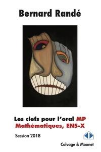 Les clefs pour l'oral MP, mathématiques, ENS-X- Session 2018 - Bernard Randé |