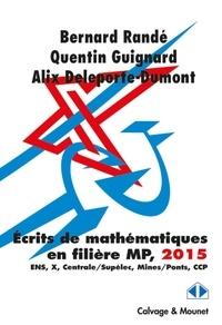 Bernard Randé - Les clefs pour les écrits de mathématiques 2015 Filière MP.