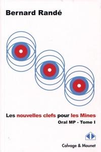 Bernard Randé - Les nouvelles clefs pour les Mines-CCP - Oral MP, 2015-2016, Tome 1.