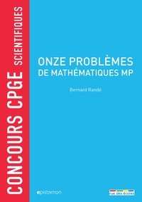 Bernard Randé - Onze problèmes de mathématiques MP - Concours CPGE scientifiques.
