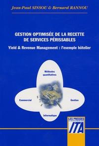 Bernard Rannou et Jean-Paul Sinsou - Gestion optimisée de la recette de services périssables - Yield & Revenue Management : l'exemple hôtelier.