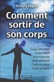 Bernard Raquin - Comment sortir de son corps - Réussir son voyage astral.