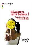 Bernard Raquin - Développez votre humour ! - Pour transformer votre vie quotidienne.