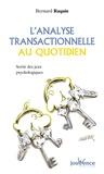 Bernard Raquin - L'Analyse Transactionnelle au quotidien - Sortir des jeux psychologiques.