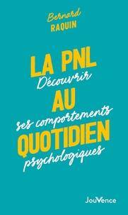 Bernard Raquin - La PNL au quotidien - Découvrir ses comportements psychologiques.