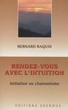 Bernard Raquin - Rendez-vous avec l'intuition - Initiation au chamanisme.