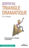 Bernard Raquin - Sortir du triangle dramatique - Ni persécuteur ni victime ni sauveteur.