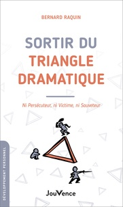 Bernard Raquin - Sortir du triangle dramatique - Ni persécuteur, ni victime, ni sauveteur.