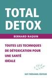 Bernard Raquin - Total détox - Toutes les techniques de détoxification pour une santé idéale.