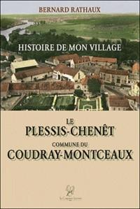 Bernard Rathaux - Histoire de mon Village - Tome 1, Le Plessis-Chenêt commune du Coudray-Montceaux.
