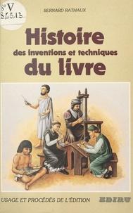 Bernard Rathaux - Histoire des inventions et techniques du livre : usage et procédés de l'édition.