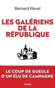 Bernard Ravet - Les galériens de la République.