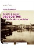 Bernard Raymond - Moulins à papier papeteries de la Sèvre nantaise.