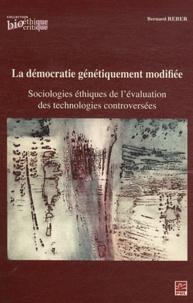 Bernard Reber - La démocratie génétiquement modifiée - Sociologies éthiques de l'évaluation des technologies controversées.