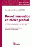 Bernard Remiche - Brevet, innovation et intérêt général - Le Brevet : pourquoi et pour faire quoi ? Actes du colloque de Louvain-la-Neuve organisé par la Chaire Arcelor.