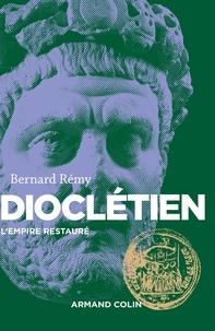 Bernard Rémy - Dioclétien - L'Empire restauré.