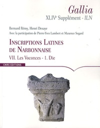 Bernard Rémy et Henri Desaye - Inscriptions latines de Narbonnaise (ILN) - Volume 7, Les Voconces Tome 1, Die.
