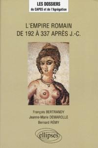 Bernard Rémy et Jeanne-Marie Demarolle - L'Empire romain de 192 à 337 après J.-C..