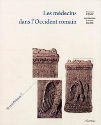 Bernard Rémy et Patrice Faure - Les médecins dans l'Occident romain - Péninsule Ibérique, Bretagne, Gaules, Germanies.