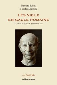 Bernard Rémy et Nicolas Mathieu - Les vieux en Gaule romaine (Ier siècle avant J.-C. - Ve siècle après J.-C.).
