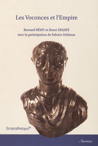 Bernard Rémy et Henri Desaye - Les Voconces et l'Empire - Attestations épigraphiques et littéraires de l'activité des Voconces en dehors de leur cité (République et Haut-Empire).