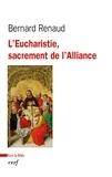 Bernard Renaud - L'Eucharistie, sacrement de l'Alliance.