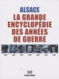 Bernard Reumaux et Alfred Wahl - Alsace 1939-1945 - La grande encyclopédie des années de guerre.