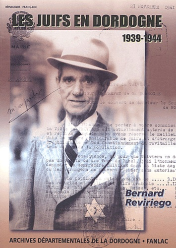 Bernard Reviriego - Les juifs en Dordogne 1939-1944 - De l'accueil à la persécution.