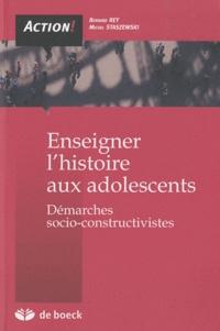 Bernard Rey et Michel Staszewski - Enseigner l'histoire aux adolescents - Démarches socio-constructives.