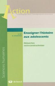 Bernard Rey et Michel Staszewski - Enseigner l'histoire aux adolescents - Démarches socio-constructivistes.
