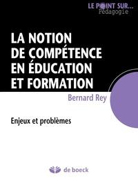 Bernard Rey - La notion de compétence en éducation et formation - Enjeux et problèmes.