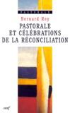 Bernard Rey - Pastorale et célébrations de la réconciliation.
