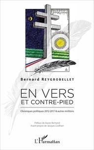 Bernard Reygrobellet - En vers et contre-pied - Chroniques politiques 2012-17 & autres mirlitons.