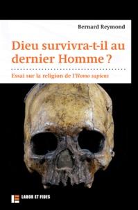 Bernard Reymond - Dieu suivivra-t-il au dernier homme ? - Essai sur la religion de l'Homo sapiens.