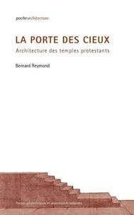 Bernard Reymond - La porte des cieux - Architecture des temples protestants.