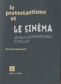 Bernard Reymond - Le protestantisme et le cinéma - Les enjeux d'une rencontre tardive et stimulante.