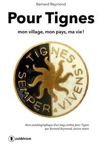 Bernard Reymond - Pour Tignes, mon village, mon pays, ma vie !.