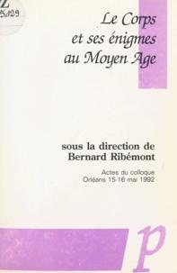 Bernard Ribémont - Le corps et ses énigmes au Moyen Âge - Actes du Colloque, Orléans 15-16 mai 1992.