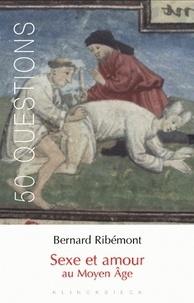 Bernard Ribémont - Sexe et amour au Moyen Age.