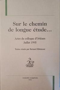 Bernard Ribémont - Sur le chemin de longue étude... - Actes du colloque d'Orléans, juillet 1995.