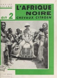 Bernard Ricard et Marcel Pagnol - L'Afrique noire en 2 CV Citroën.