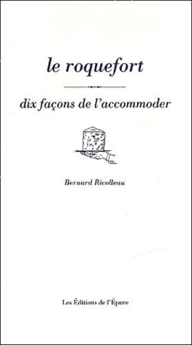 Bernard Ricolleau - Le Roquefort - Dix façons de le préparer.