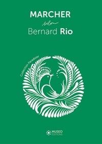Bernard Rio - Marcher selon Bernard Rio.