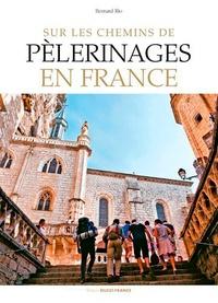 Sur les chemins de pèlerinages en France - Bernard Rio |