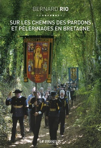 Bernard Rio - Sur les chemins des pardons et pélerinages de Bretagne.
