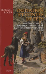 Initiation et contes de fées- Une évocation des cheminements initiatiques dans les contes populaires d'Europe - Bernard Roger pdf epub