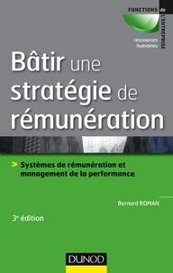 Bâtir une stratégie de rémunération- Systèmes de rémunération et management de la performance - Bernard Roman |