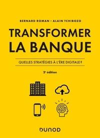 Bernard Roman et Alain Tchibozo - Transformer la banque - Quelles stratégies bancaires à l'ère digitale.