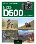 Bernard Rome - Obtenez le maximum du Nikon D500.