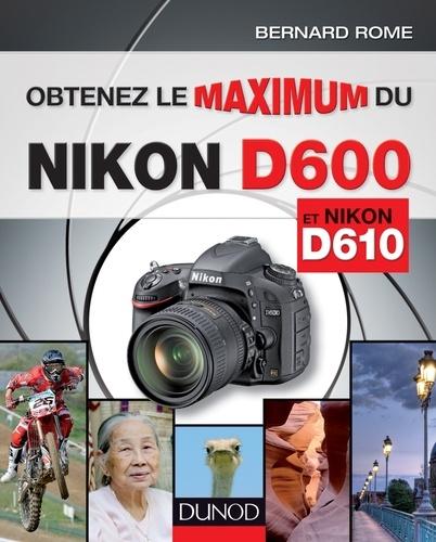 Bernard Rome - Obtenez le maximum du Nikon D600 et Nikon D610.